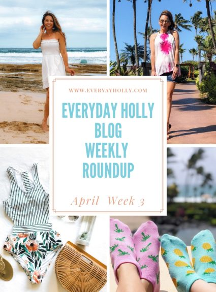Everyday Holly Blog Weekly Roundup – April Week 3