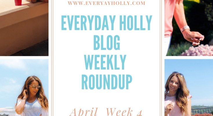 Everyday Holly Blog Weekly Roundup – April Week 4