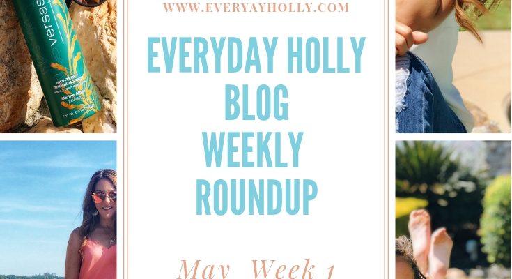 Everyday Holly Blog Weekly Roundup – May Week 1