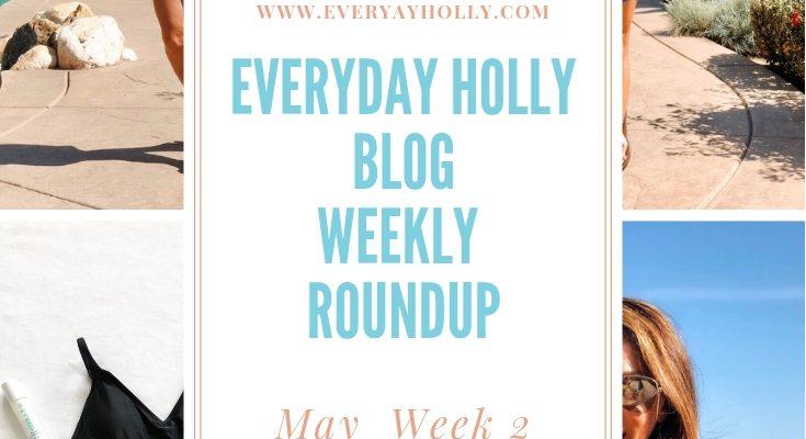 Everyday Holly Blog Weekly Roundup – May Week 2