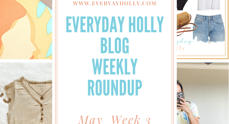 Everyday Holly Weekly Roundup – May Week 3