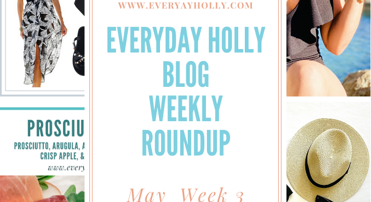 Everyday Holly Weekly Roundup – May Week 4