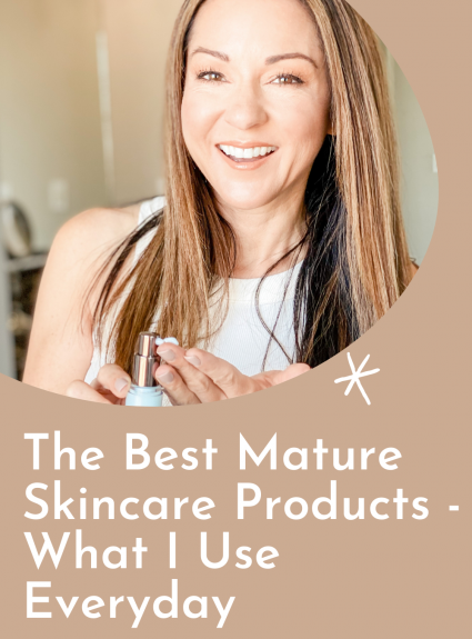 The Best Mature Skincare Products – What I Use Everyday